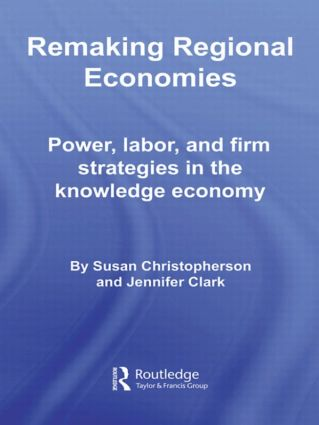 Remaking Regional Economies: Power, Labor, and Firm Strategies in the Knowledge Economy (Hardback) book cover