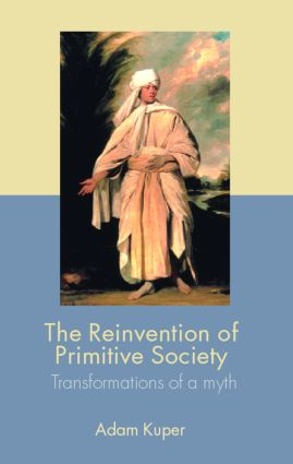 The Reinvention of Primitive Society: Transformations of a Myth, 2nd Edition (Paperback) book cover