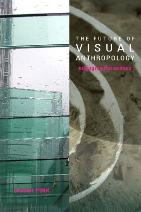 The Future of Visual Anthropology: Engaging the Senses book cover