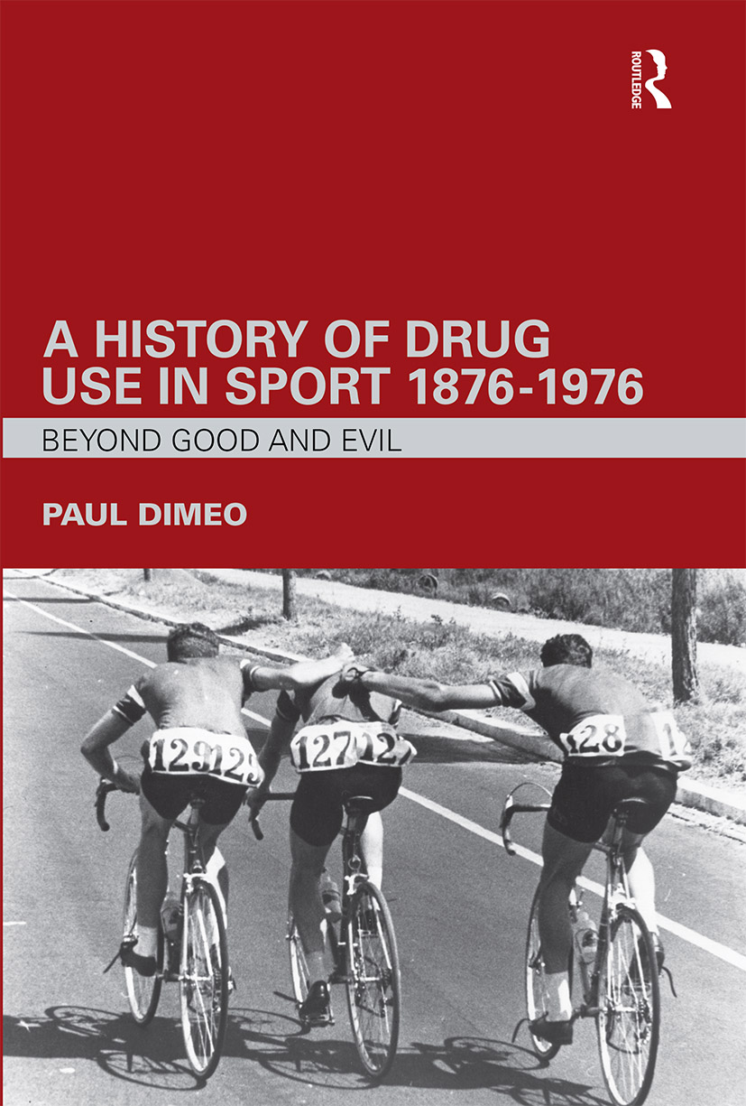 A History of Drug Use in Sport: 1876 - 1976: Beyond Good and Evil, 1st Edition (Paperback) book cover