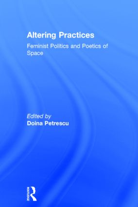 Altering Practices: Feminist Politics and Poetics of Space, 1st Edition (Hardback) book cover