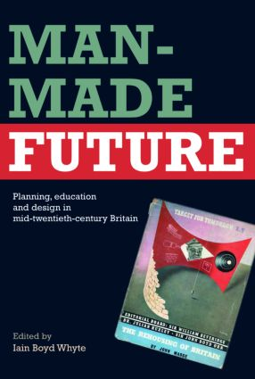 Man-Made Future: Planning, Education and Design in Mid-20th Century Britain, 1st Edition (e-Book) book cover