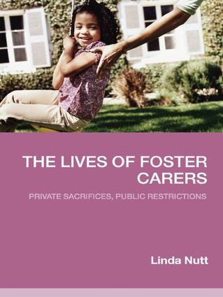 The Lives of Foster Carers: Private Sacrifices, Public Restrictions, 1st Edition (Hardback) book cover