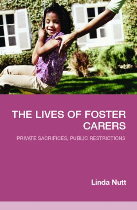 The Lives of Foster Carers: Private Sacrifices, Public Restrictions, 1st Edition (e-Book) book cover