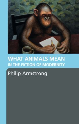 What Animals Mean in the Fiction of Modernity: 1st Edition (Paperback) book cover