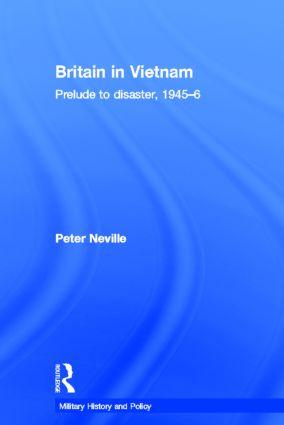 Britain in Vietnam: Prelude to Disaster, 1945–46 (Hardback) book cover