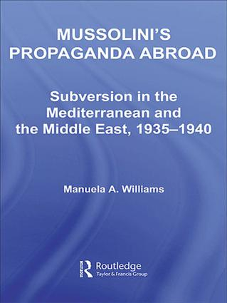 Mussolini's Propaganda Abroad: Subversion in the Mediterranean and the Middle East, 1935-1940 (Hardback) book cover