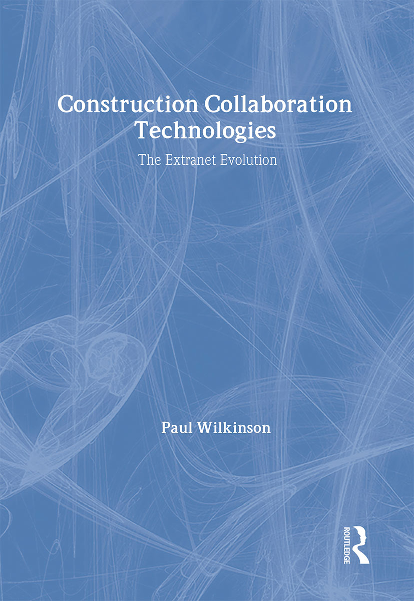 Construction Collaboration Technologies: An Extranet Evolution, 1st Edition (Hardback) book cover