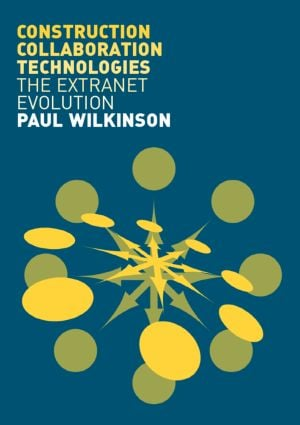 Construction Collaboration Technologies: An Extranet Evolution, 1st Edition (Paperback) book cover