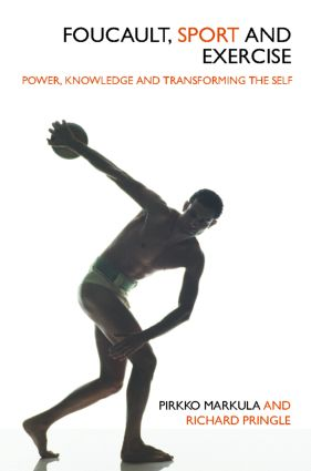 Foucault, Sport and Exercise: Power, Knowledge and Transforming the Self, 1st Edition (Paperback) book cover