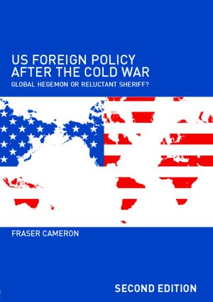 US Foreign Policy After the Cold War: Global Hegemon or Reluctant Sheriff?, 2nd Edition (Paperback) book cover