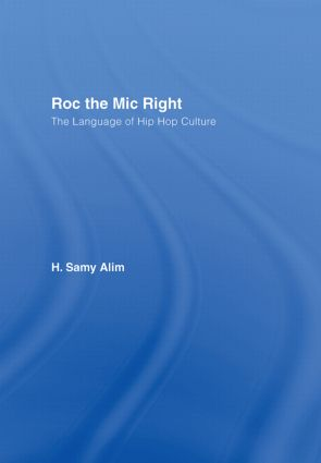 Roc the Mic Right: The Language of Hip Hop Culture, 1st Edition (Hardback) book cover