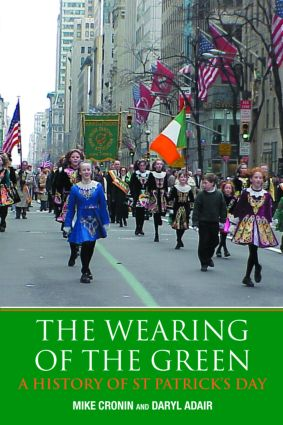 The Wearing of the Green: A History of St Patrick's Day, 1st Edition (e-Book) book cover