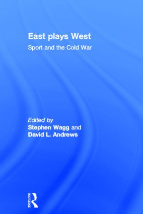 East Plays West: Sport and the Cold War, 1st Edition (Hardback) book cover