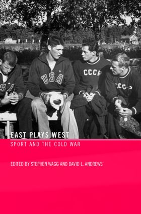 East Plays West: Sport and the Cold War, 1st Edition (e-Book) book cover