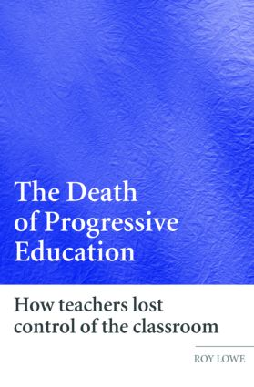 The Death of Progressive Education: How Teachers Lost Control of the Classroom, 1st Edition (Paperback) book cover