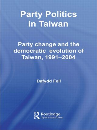 Party Politics in Taiwan: Party Change and the Democratic Evolution of Taiwan, 1991-2004 (Hardback) book cover
