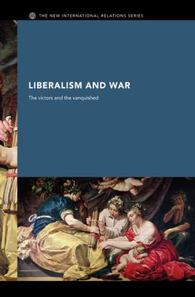 Liberalism and War: The Victors and the Vanquished (Hardback) book cover
