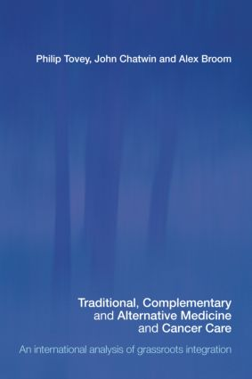 Traditional, Complementary and Alternative Medicine and Cancer Care: An International Analysis of Grassroots Integration, 1st Edition (Paperback) book cover