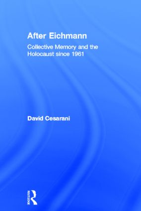 After Eichmann: Collective Memory and Holocaust Since 1961, 1st Edition (Hardback) book cover