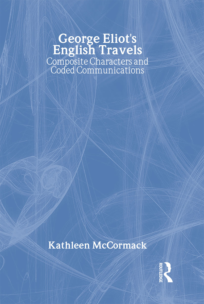 George Eliot's English Travels: Composite Characters and Coded Communications, 1st Edition (Hardback) book cover