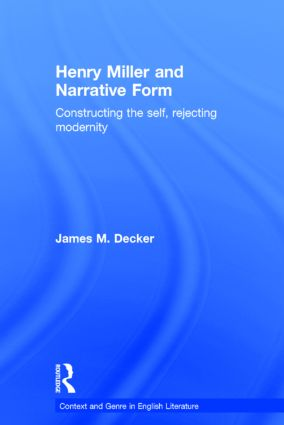 Henry Miller and Narrative Form: Constructing the Self, Rejecting Modernity, 1st Edition (Hardback) book cover