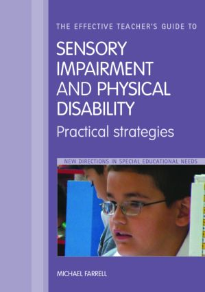 The Effective Teacher's Guide to Sensory and Physical Impairments: Sensory, Orthopaedic, Motor and Health Impairments, and Traumatic Brain Injury book cover