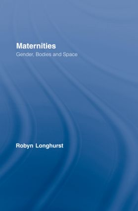 Maternities: Gender, Bodies and Space, 1st Edition (Hardback) book cover