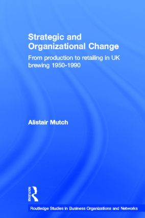 Strategic and Organizational Change: From Production to Retailing in UK Brewing 1950-1990 book cover