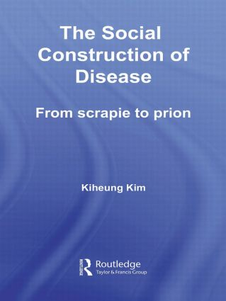 The Social Construction of Disease: From Scrapie to Prion book cover