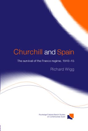 Churchill and Spain: The Survival of the Franco Regime, 1940–1945 book cover