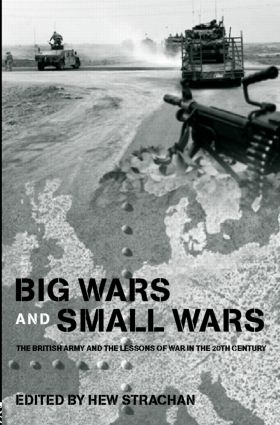 Big Wars and Small Wars: The British Army and the Lessons of War in the 20th Century (Hardback) book cover