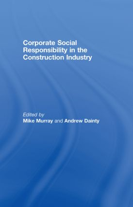 Corporate Social Responsibility in the Construction Industry: 1st Edition (Hardback) book cover