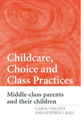 Childcare, Choice and Class Practices: Middle Class Parents and their Children (Paperback) book cover