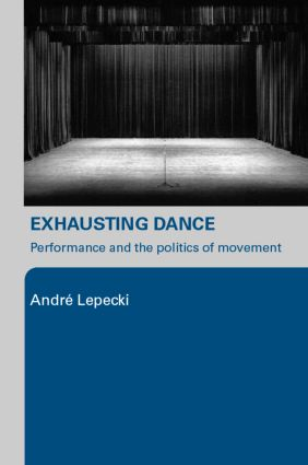 Exhausting Dance: Performance and the Politics of Movement, 1st Edition (Paperback) book cover