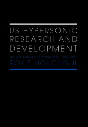 US Hypersonic Research and Development: The Rise and Fall of 'Dyna-Soar', 1944-1963 (Hardback) book cover