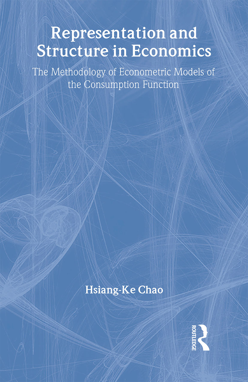 Representation and Structure in Economics: The Methodology of Econometric Models of the Consumption Function (Hardback) book cover