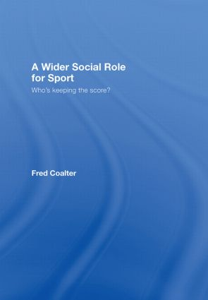 A Wider Social Role for Sport: Who's Keeping the Score? book cover