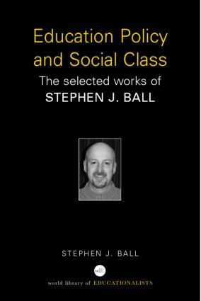 Education Policy and Social Class: The Selected Works of Stephen J. Ball book cover