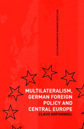 Multilateralism, German Foreign Policy and Central Europe: 1st Edition (Paperback) book cover