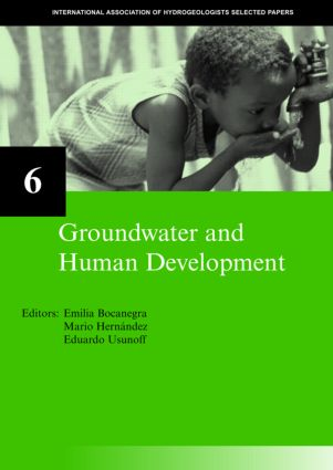 Groundwater and Human Development: IAH Selected Papers on Hydrogeology 6, 1st Edition (Hardback) book cover