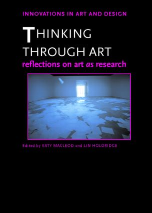 Thinking Through Art: Reflections on Art as Research, 1st Edition (Hardback) book cover
