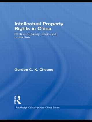 Intellectual Property Rights in China: Politics of Piracy, Trade and Protection (Hardback) book cover