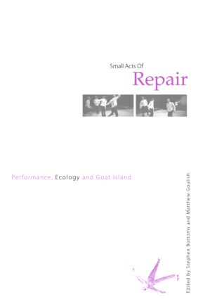 Small Acts of Repair: Performance, Ecology and Goat Island (Paperback) book cover