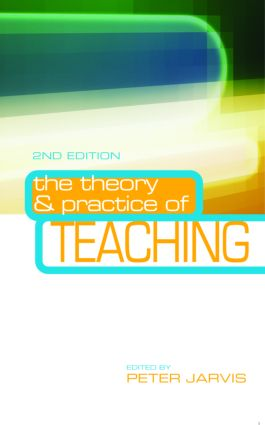 The Theory and Practice of Teaching: 2nd Edition (Paperback) book cover