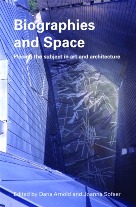Biographies & Space: Placing the Subject in Art and Architecture, 1st Edition (Hardback) book cover