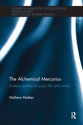 The Alchemical Mercurius: Esoteric symbol of Jung's life and works, 1st Edition (Paperback) book cover