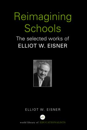 Reimagining Schools: The Selected Works of Elliot W. Eisner (Paperback) book cover