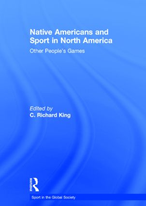 Native Americans and Sport in North America: Other People's Games, 1st Edition (Hardback) book cover