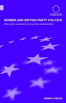 Women and British Party Politics: Descriptive, Substantive and Symbolic Representation, 1st Edition (Hardback) book cover